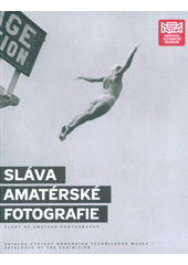 Sláva amatérské fotografie : katalog výstavy Národního technického muzea = Glory of Amateur Photography : catalogue of the exhibition  (odkaz v elektronickém katalogu)