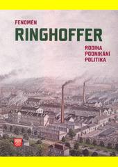 Fenomén Ringhoffer : rodina, podnikání, politika  (odkaz v elektronickém katalogu)