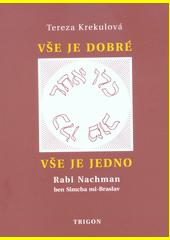 Vše je dobré, vše je jedno : rabi Nachman ben Simcha mi-Braslav, jeho osobnost a dílo  (odkaz v elektronickém katalogu)