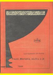 Faust, Markéta, služka a já : moralita o dvanácti obrazech  (odkaz v elektronickém katalogu)