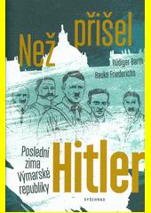 Než přišel Hitler : poslední zima Výmarské republiky  (odkaz v elektronickém katalogu)