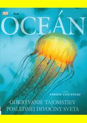 Oceán : odkrývanie tajomstiev poslednej divočiny sveta (odkaz v elektronickém katalogu)