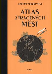 Atlas ztracených měst  (odkaz v elektronickém katalogu)