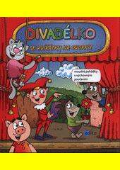 Divadélko se zvířátky na dvorku : moudré pohádky s výchovným poučením  (odkaz v elektronickém katalogu)