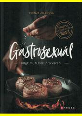 Gastrosexuál : když muži hoří po vaření  (odkaz v elektronickém katalogu)