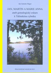 Jan, Martin a Marie Anna, aneb, Genealogický exkurs k Tálínskému rybníku  (odkaz v elektronickém katalogu)