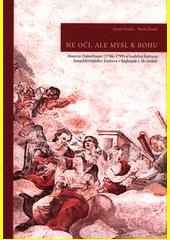Ne oči, ale mysl k Bohu : Maurus Haberhauer (1746-1799) a hudební kultura benediktinského kláštera v Rajhradě v 18. století  (odkaz v elektronickém katalogu)