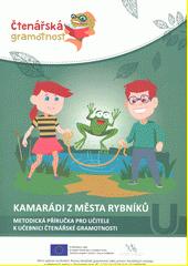 Kamarádi z města rybníků : metodická příručka pro učitele k učebnici čtenářské gramotnosti  (odkaz v elektronickém katalogu)