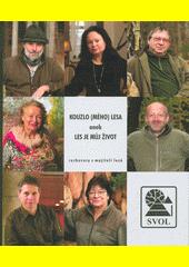 Kouzlo (mého) lesa, aneb, Les je můj život : rozhovory s majiteli lesů  (odkaz v elektronickém katalogu)