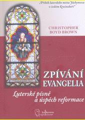 Zpívání evangelia : luterské písně a úspěch reformace  (odkaz v elektronickém katalogu)
