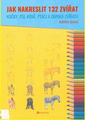 Jak nakreslit 132 zvířat : kočky, psi, koně, ptáci a divoká zívřata  (odkaz v elektronickém katalogu)