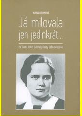 Já milovala jen jedinkrát... : ze života JUDr. Gabriely Beaty Lobkowiczové  (odkaz v elektronickém katalogu)