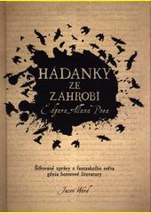 Hádanky ze záhrobí Edgara Allana Poea : šifrované zprávy z fantaskního světa génia hororové literatury  (odkaz v elektronickém katalogu)
