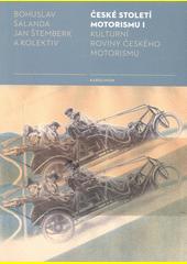 České století motorismu I : kulturní roviny českého motorismu  (odkaz v elektronickém katalogu)