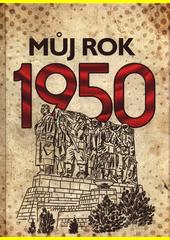Můj rok 1950  (odkaz v elektronickém katalogu)