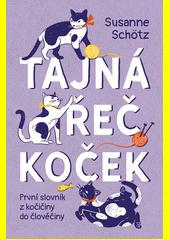Tajná řeč koček : první slovník z kočičiny do člověčiny  (odkaz v elektronickém katalogu)