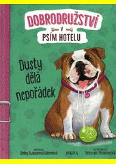 Dobrodružství v psím hotelu. Dusty dělá nepořádek  (odkaz v elektronickém katalogu)
