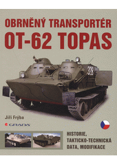 Obrněný transportér OT-62 TOPAS : historie, takticko-technická data, modifikace  (odkaz v elektronickém katalogu)