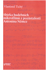 Sbírka hudebních mikrofilmů z pozůstalosti Antonína Němce  (odkaz v elektronickém katalogu)