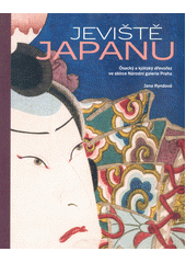 Jeviště Japanu : ósacký a kjótský dřevořez ve sbírce Národní galerie Praha = Nippon no butai : Puraha kokuritsu bijutsukan shozō kamigatae  (odkaz v elektronickém katalogu)