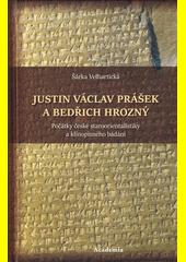 Justin Václav Prášek a Bedřich Hrozný : počátky české staroorientalistiky a klínopisného bádání  (odkaz v elektronickém katalogu)