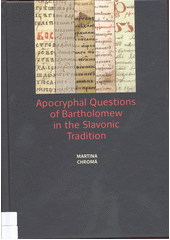 Apocryphal questions of Bartholomew in the Slavonic tradition  (odkaz v elektronickém katalogu)