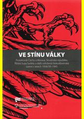Ve stínu války : Protektorát Čechy a Morava, Slovenská republika, Říšská župa Sudety a další odtržená československá území v letech 1938 (odkaz v elektronickém katalogu)
