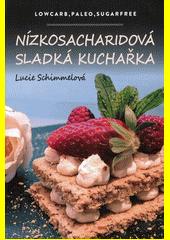 Nízkosacharidová sladká kuchařka : lowcarb, paleo, sugarfree  (odkaz v elektronickém katalogu)