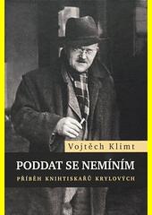 Poddat se nemíním : příběh knihtiskařů Krylových  (odkaz v elektronickém katalogu)