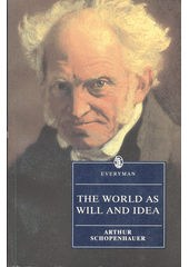 The world as will and idea : abridged in one volume  (odkaz v elektronickém katalogu)