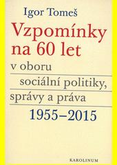 Vzpomínky na 60 let v oboru sociální politiky, správy a práva : 1955-2015  (odkaz v elektronickém katalogu)