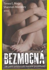 Bezmocná : jak jsem uvízla v síti nucené prostituce  (odkaz v elektronickém katalogu)