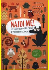 Najdi mě! : lesní dobrodružství s vlkem Bernardem : zostři si zrak i myšlení  (odkaz v elektronickém katalogu)