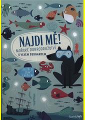 Najdi mě! : mořské dobrodružství s vlkem Bernardem : zostři si zrak i myšlení  (odkaz v elektronickém katalogu)