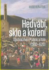 Hedvábí, sklo a koření : obchod mezi Prahou a Itálií (1500-1620)  (odkaz v elektronickém katalogu)