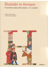 Husitské re-formace : proměna kulturního kódu v 15. století  (odkaz v elektronickém katalogu)