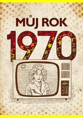 Můj rok 1970  (odkaz v elektronickém katalogu)