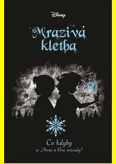 Mrazivá kletba : co kdyby se Anna a Elsa neznaly?  (odkaz v elektronickém katalogu)