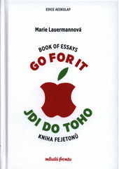 Go for it : book of essays = Jdi do toho : kniha fejetonů  (odkaz v elektronickém katalogu)