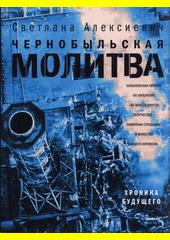 Černobyľskaja molitva : chronika buduščego  (odkaz v elektronickém katalogu)