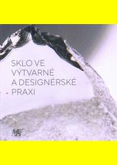 Sklo ve výtvarné a designérské praxi  (odkaz v elektronickém katalogu)