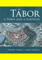 Tábor : a town and a fortress  (odkaz v elektronickém katalogu)