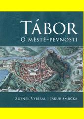 Tábor : o městě-pevnosti  (odkaz v elektronickém katalogu)