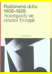 Rozlomená doba 1908-1928 : avantgardy ve střední Evropě  (odkaz v elektronickém katalogu)