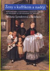 Ženy s kufříkem a nadějí : porodní báby a asistentky v českých zemích od poloviny 19. do poloviny 20. století  (odkaz v elektronickém katalogu)