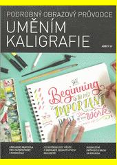 Podrobný obrazový průvodce uměním kaligrafie : základní pravidla pro začátečníky i pokročilé  (odkaz v elektronickém katalogu)