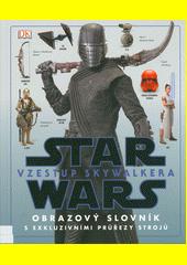 Star Wars vzestup Skywalkera : obrazový slovník (odkaz v elektronickém katalogu)