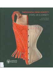 Šněrovačku nebo korzet? : spodní tvarovací oděvy a oděvní součástky 2. poloviny 18. století až 1. poloviny 20. století = Stays, or a corset? : shaping underclothing and undergarments from the second half of the 18th century until the first half of the 20th century  (odkaz v elektronickém katalogu)