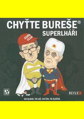 Chyťte Bureše : superlháři : co slovo, to lež, co čin, to zločin (odkaz v elektronickém katalogu)