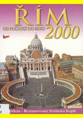 Řím od počátků do roku 2000 : umění, historie, archeologie : Řím, Vatikán, Sixtinská kaple, Villa d'Este, Hadrianova Villa (odkaz v elektronickém katalogu)